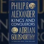 Philip and Alexander: Kings and Conquerors, Adrian Goldsworthy