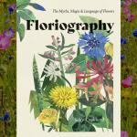 Floriography: The Myths, Magic and Language of Flowers, Sally Coulthard